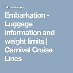 Embarkation - Luggage Information and weight limits | Carnival Cruise Lines