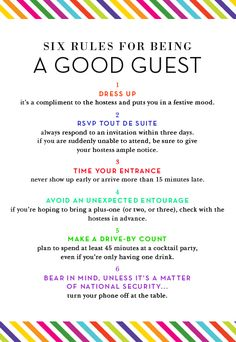 This weekend we are attending a dinner party on Saturday night hosted by my boss. I think these six rules for being a good guest are spot on. I'll be keeping them top of mind this weekend. Good Manners, Table Manners, Dining Etiquette, Etiquette And Manners, Life Skills, Life Lessons, Things To Know, Good To Know, Just In Case
