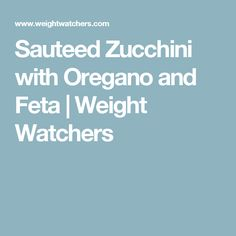 Sauteed Zucchini with Oregano and Feta | Weight Watchers