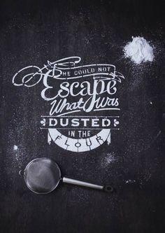 Google Image Result for http://1.bp.blogspot.com/-estga2AIN8I/ULPCs14ETRI/AAAAAAAAFkg/XhiazdxunD4/s1600/nina-harcus-typography-flour_quote.jpeg