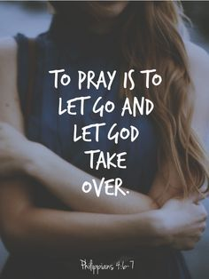 To pray is to let go and let God take over. #God #prayer