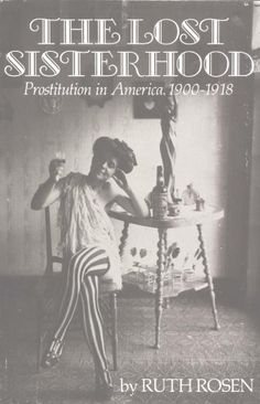 The Lost Sisterhood: Prostitution in America, 1900-1918 by Ruth Rosen http://www.amazon.com/dp/0801826659/ref=cm_sw_r_pi_dp_dcO6vb0P1Z6RP