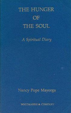 The Hunger of the Soul a Spiritual Diary by Nancy Pope Mayorga, http://www.amazon.com/dp/B001VY3IB2/ref=cm_sw_r_pi_dp_dvXDsb02EWFAD