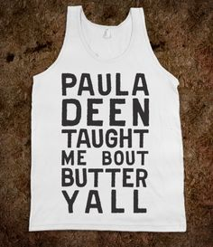 #NEEDTHIS!!! // Paula Deen Taught Me Bout Butter Yall (Tank)