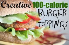 13 Ways to Top Your Burger for 100 Calories or Less Slideshow