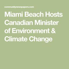 Miami Beach Hosts Canadian Minister of Environment & Climate Change