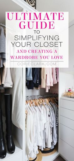 Ultimate guide to simplifying your closet and creating a wardrobe you love. Capsule wardrobe tips from Carly Jean Los Angeles via @CorieAClark #closetdecluttering #cleanitup #organizing #decluttering #capsulewardrobe #simplicity #experttips #youcandothis #simplelife