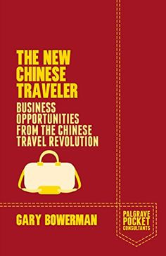Amazon.com: The New Chinese Traveler: Business Opportunities from the Chinese Travel Revolution (Palgrave Pocket Consultants) eBook: Gary Bowerman: Kindle  Store $9.99