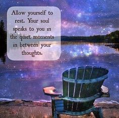 Allow yourself to rest. Your soul speaks to you in the quiet moments in between your thoughts. | Anonymous ART of Revolution
