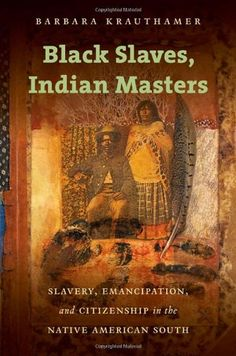 Black Slaves, Indian Masters: Slavery, Emancipation, and Citizenship in the Native American South by Barbara Krauthamer http://www.amazon.com/dp/1469607107/ref=cm_sw_r_pi_dp_zVU0tb1P43YEXF40