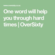 One word will help you through hard times | OverSixty