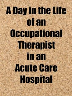 A Day in the life of an OT in an acute care hospital