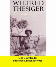 The Danakil Diary Journeys Through Abyssinia, 1930-34 (9780002557108) Wilfred Thesiger , ISBN-10: 000255710X  , ISBN-13: 978-0002557108 ,  , tutorials , pdf , ebook , torrent , downloads , rapidshare , filesonic , hotfile , megaupload , fileserve