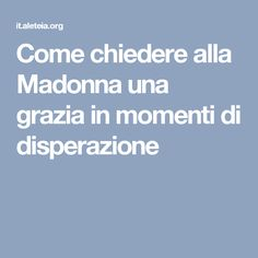 Come chiedere alla Madonna una grazia in momenti di disperazione