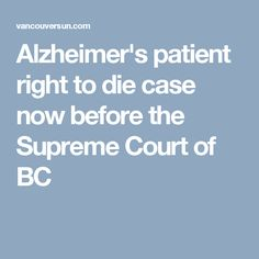Alzheimer's patient right to die case now before the Supreme Court of BC