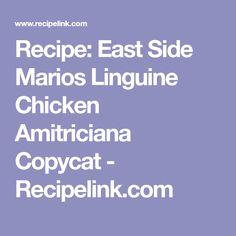 Recipe: East Side Marios Linguine Chicken Amitriciana Copycat - Recipelink.com Mario, Pasta, Linguine, East Side, Copycat Recipes, Main Dishes, Chicken, Dinner Ideas, Food