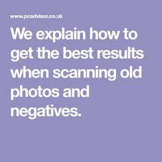We explain how to get the best results when scanning old photos and negatives.