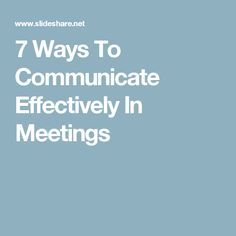 7 Ways To Communicate Effectively In Meetings