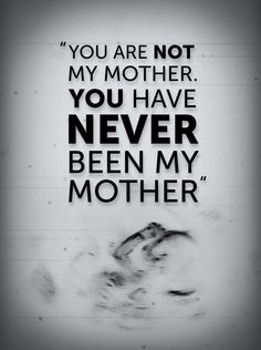 """""""You are not my mother. You have never been my mother"""""""