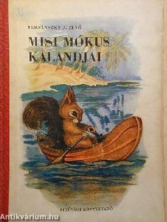 Tersánszky Józsi Jenő: Misi Mókus kalandjai,  Ifjúsági Könyvkiadó (1953)