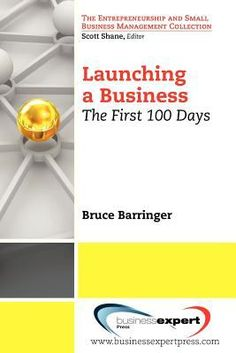 Launching a Business: The First 100 Days by Bruce Barringer.