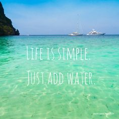 Our mantra for beach days: Life is simple. Just add water.