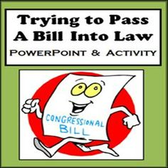 This is an activity I do with students after they have learned the steps in how a bill becomes a law through the PowerPoint provided. Students will come up with something that bothers them to the point that they think there should be a law to deal with it. They have to decide if it will be a state or federal law, come up with a proposal for their law, get feedback from the general public, and finally try to persuade at least 51% of congress (their classmates) to vote in favor of their bill.