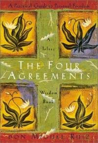 The Four Agreements: A Practical Guide to Personal Freedom, A Toltec Wisdom Book  By don Miguel Ruiz