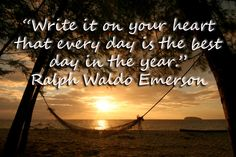 Write it on your heart that every day is the best day in the year. Love that quote!