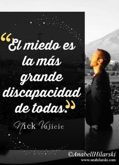 El miedo es la más grande discapacidad de todas. ~-Nick Vujicic #Frases #Motivacion #Reflexiones