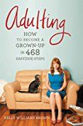 Adulting: How to Become a Grown-up in 468 Easy(ish) Steps  Graduation Gifts Books