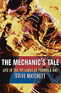 The Mechanic's Tale: Life in the Pit-Lanes of Formula One: Steve Matchett: 8601404465826: Books - Amazon.ca