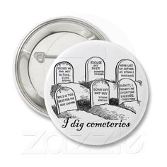 I Dig Cemeteries Pins by Artsy Fartsy Shops