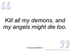 tennessee williams quotes   Kill all my demons - Tennessee Williams - Quotes and sayings