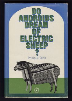 Do Androids Dream of Electric Sheep, Philip K. Dick | Community Post: 17 Groundbreaking Sci-Fi And Fantasy Books Everyone Should Read