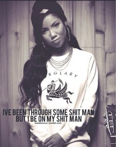 I've been through some shit man, but I be on my shit man. Jhene Aiko Quotes