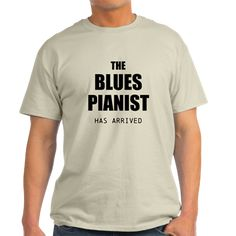 THE BLUES PIANIST HAS ARRIVED T-Shirt