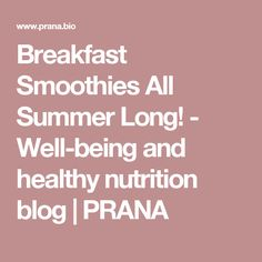 Breakfast Smoothies All Summer Long! - Well-being and healthy nutrition blog | PRANA