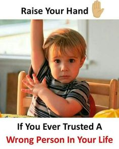 Image may contain: 1 person, text that says 'Raise Your Hand If You Ever Trusted A Wrong Person In Your Life' Real Life Quotes, Bff Quotes, Reality Quotes, Friendship Quotes, True Quotes, Funny Quotes, Qoutes, Belief Quotes, Desi Quotes