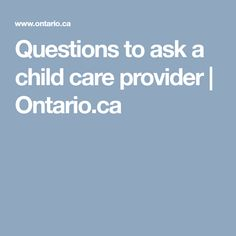 Questions to ask a child care provider | Ontario.ca