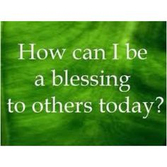 Be a blessing.