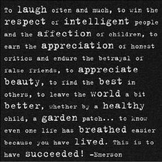 I love this quote by Emerson.  It embodies many qualities that a nurse carries out on a daily basis :)