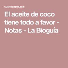 El aceite de coco tiene todo a favor - Notas - La Bioguía