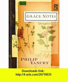Grace Notes Journal (9781609361280) Philip Yancey , ISBN-10: 1609361288  , ISBN-13: 978-1609361280 ,  , tutorials , pdf , ebook , torrent , downloads , rapidshare , filesonic , hotfile , megaupload , fileserve
