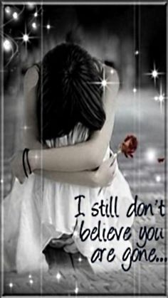 Some days I still think this can't be true... I want you back... I miss you so much...I love you...