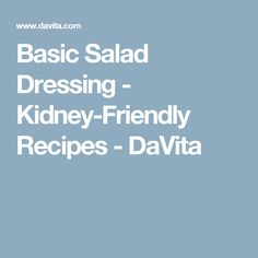 Basic Salad Dressing - Kidney-Friendly Recipes - DaVita