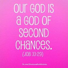 """Our God is a God of second chances. Amen! """"God gives each of us chance after chance""""…Job 33:29. by Kim D. Smith"""