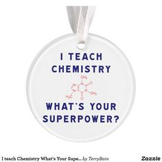 I teach Chemistry What's Your Superpower? Ornament