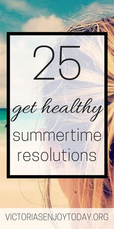 Looking for a summertime get-healthy resolution? You've come to the right place. These goals are healthy and attainable! Enjoy!