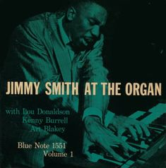 BLUE NOTE BLP 1551 Jimmy Smith At The Organ, Vol. 1 Lou Donaldson (as) Jimmy Smith (org) Eddie McFadden (g) Donald Bailey (d) Manhattan Towers, NYC, February 12, 1957